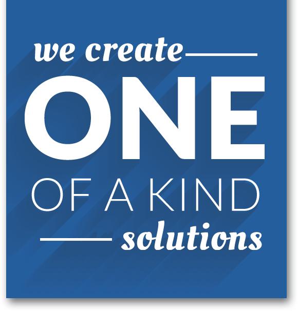 We create one of a kind solutions